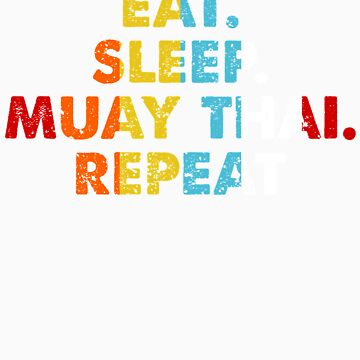 Retro Eat. Sleep. Muay Thai. Repeat. Vintage Martial Arts Saying Novelty Gift idea by orangepieces