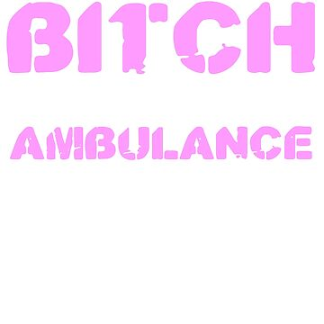 He Called Me A Bitch I Called Him An Ambulance by TheFlying6