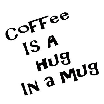 COFFEE Is a Hug in a Mug by thatstickerguy