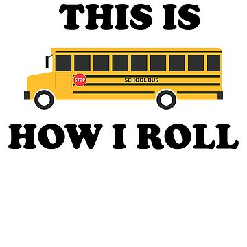 Funny School Bus Quote   This Is How I Roll by ByTekk