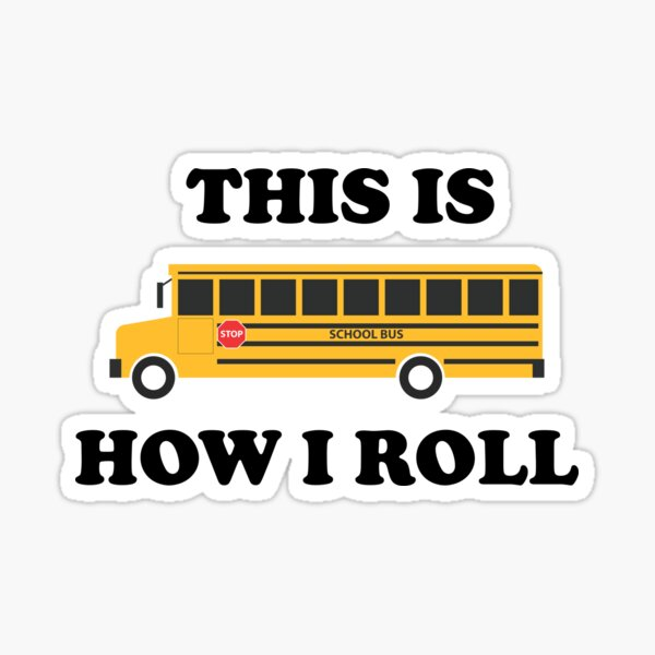 Funny School Bus Quote   This Is How I Roll Sticker