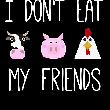 I Don't Eat My Friends Vegetarian Vegan Chicken by with-care