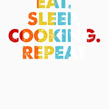 Retro Eat. Sleep. Cooking Repeat. Vintage Hobby Saying Novelty Gift idea by orangepieces