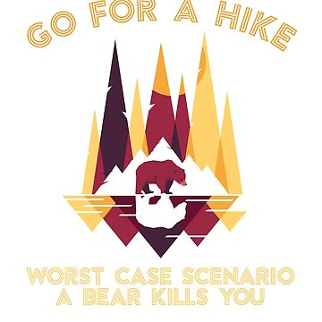 Go For A Hike Worse Case Scenario Bear Kills You by ZippyThread