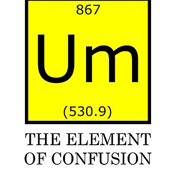 UM The Element Of Confusion Funny Science Design by ByTekk