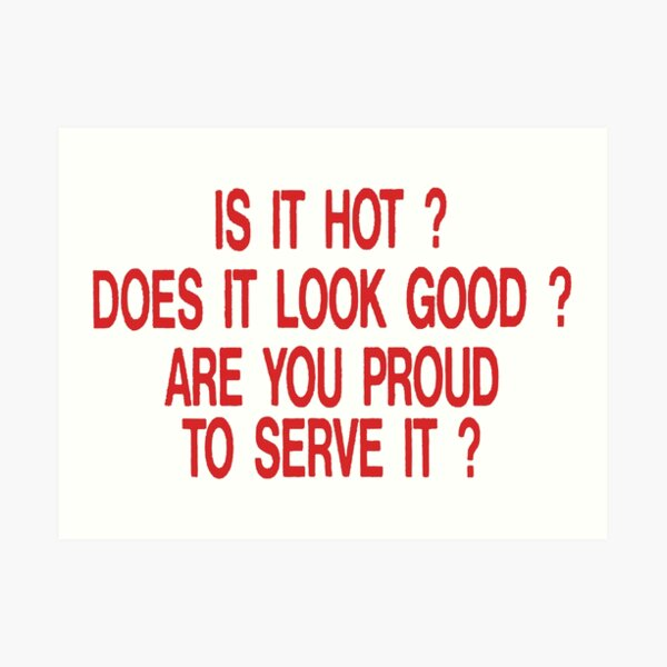 is it hot does it look good are you proud to serve it Art Print