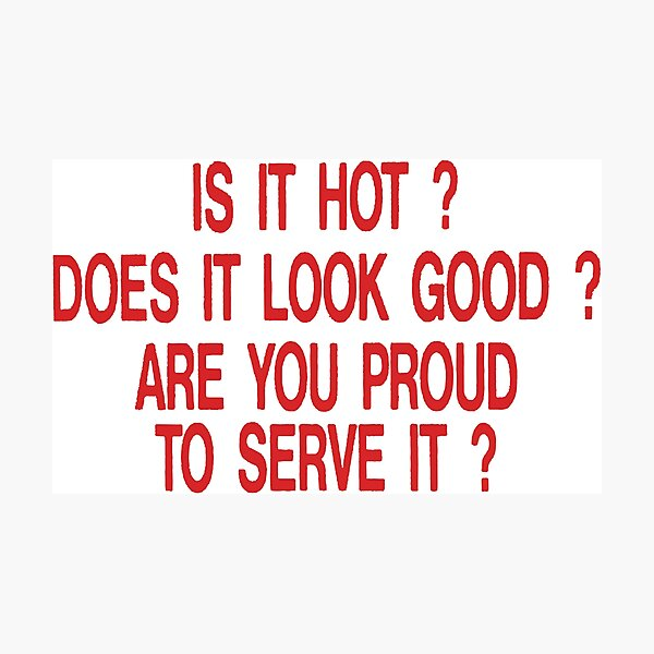 is it hot does it look good are you proud to serve it Photographic Print