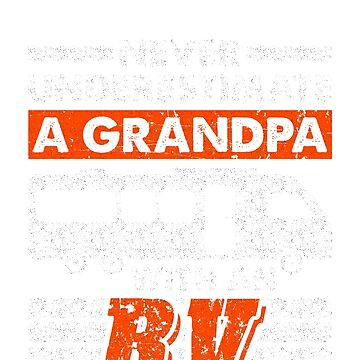 Never Underestimate A Grandpa with an RV  by Mill8ion