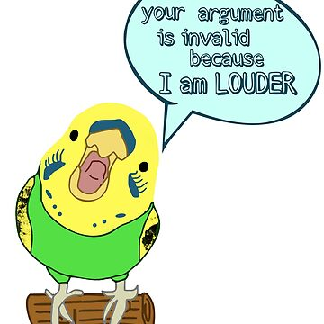 your argument is invalid because I am LOUDER - budgie by FandomizedRose