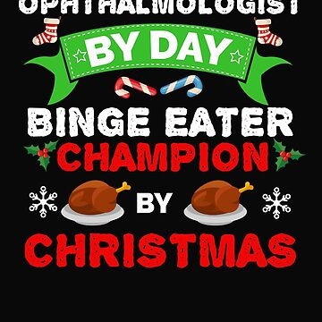 Ophthalmologist by day Binge Eater by Christmas Xmas by losttribe