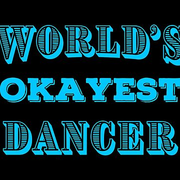 OKAY Dancing T Shirts Funny Gag Gifts for Dancers Joke Tee. by Bronby