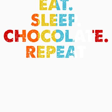 Retro Eat. Sleep. Chocolate. Repeat. Vintage Food Saying Novelty Gift idea by orangepieces