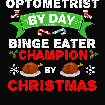 Optometrist by day Binge Eater by Christmas Xmas by losttribe