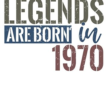 Legends are born in 1970  48th birthday gift by hsco