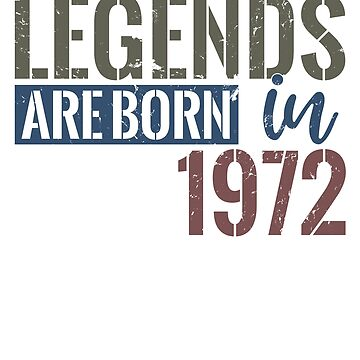 Legends are born in 1972  46th birthday gift by hsco