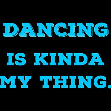 Dancing is my thing T Shirts Gifts for Dancers. by Bronby
