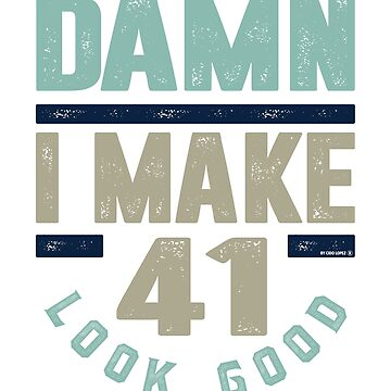Damn I Make 41 Look Good by alececonello