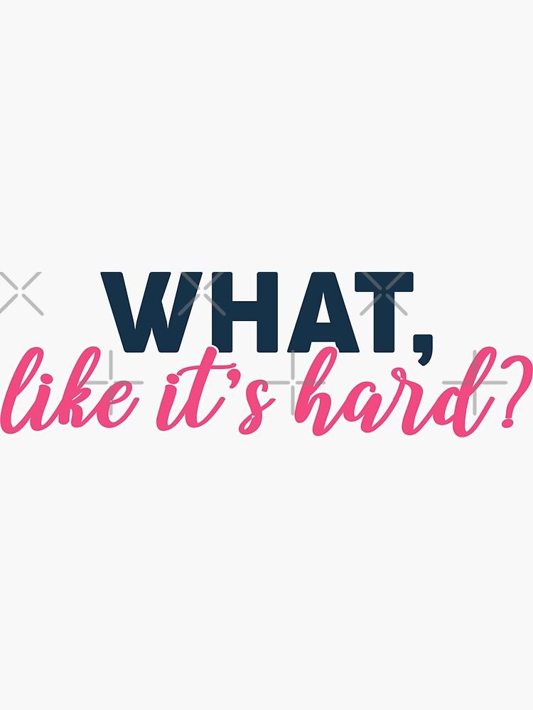 What, like its hard? - Elle Woods by mynameisliana