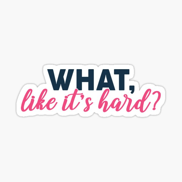 What, like its hard? - Elle Woods Sticker