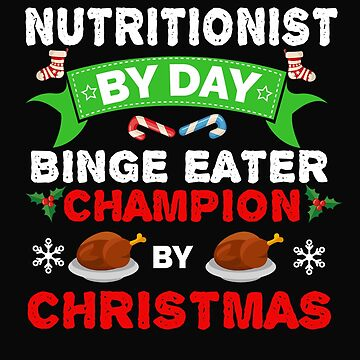 Nutritionist by day Binge Eater by Christmas Xmas by losttribe