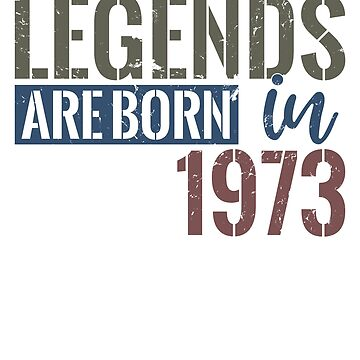 Legends are born in 1973  45th birthday gift by hsco
