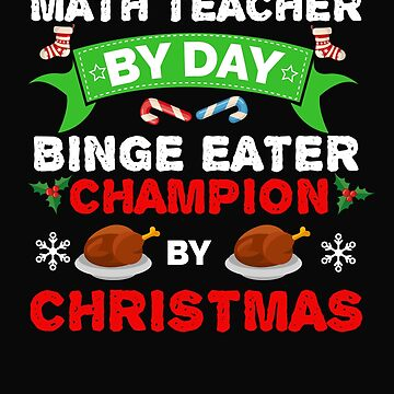 Math teacher by day Binge Eater by Christmas Xmas by losttribe