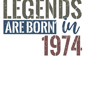Legends are born in 1974  44th birthday gift by hsco