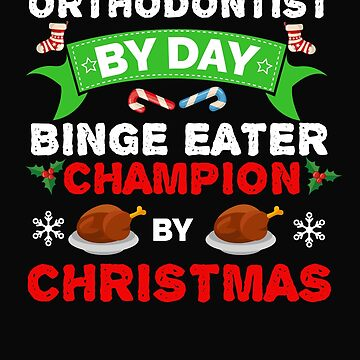 Orthodontist by day Binge Eater by Christmas Xmas by losttribe