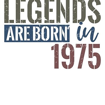 Legends are born in 1975  43rd birthday gift by hsco