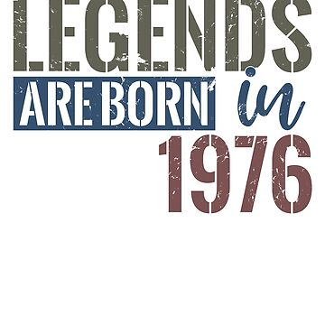Legends are born in 1976  42nd birthday gift by hsco