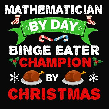 Mathematician by day Binge Eater by Christmas Xmas by losttribe