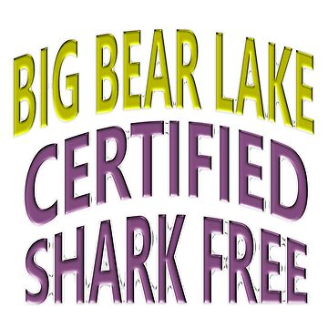 Big Bear Lake - Certified Shark Free by Chunga