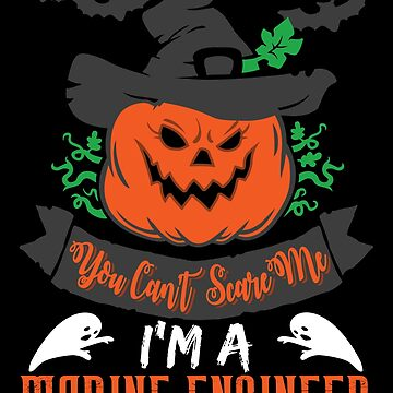Halloween T-Shirts & Gifts: You Can't Scare Me I'm a Marine Engineer by wantneedlove