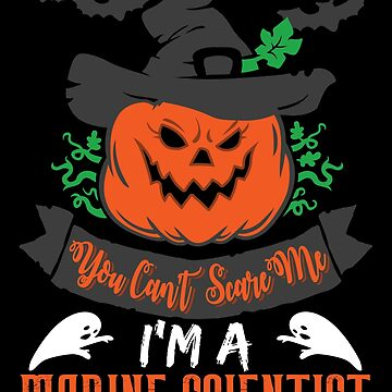 Halloween T-Shirts & Gifts: You Can't Scare Me I'm a Marine Scientist by wantneedlove