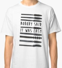Nobody Said It Was Easy, Mascara Wands Classic T-Shirt