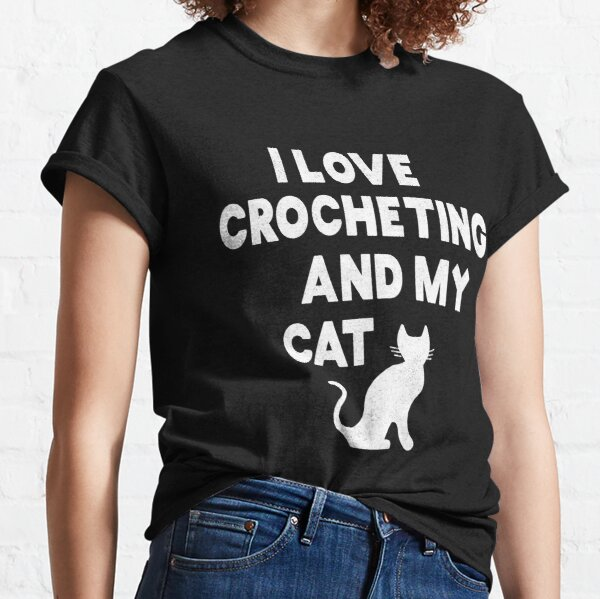 I Love Crocheting and my Cat Classic T-Shirt
