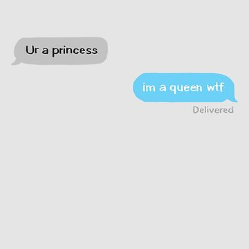 I'm a Queen Wtf by WordvineMedia