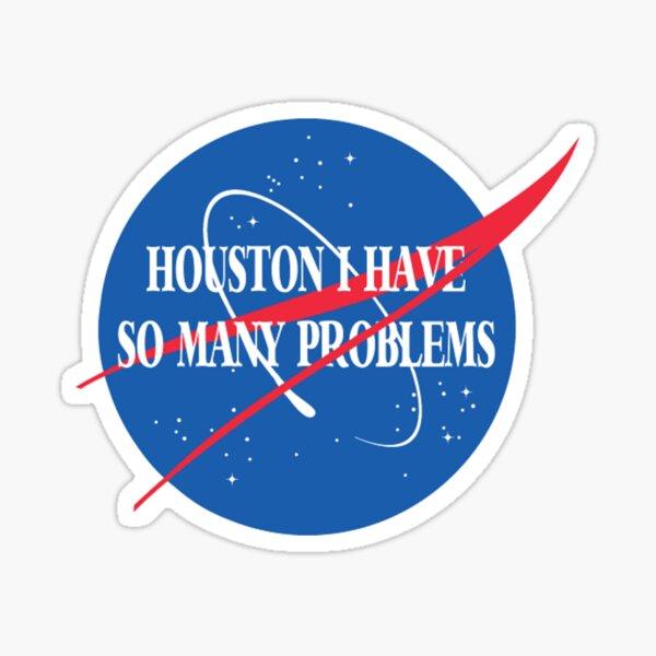 Houston, I Have So Many Problems Sticker