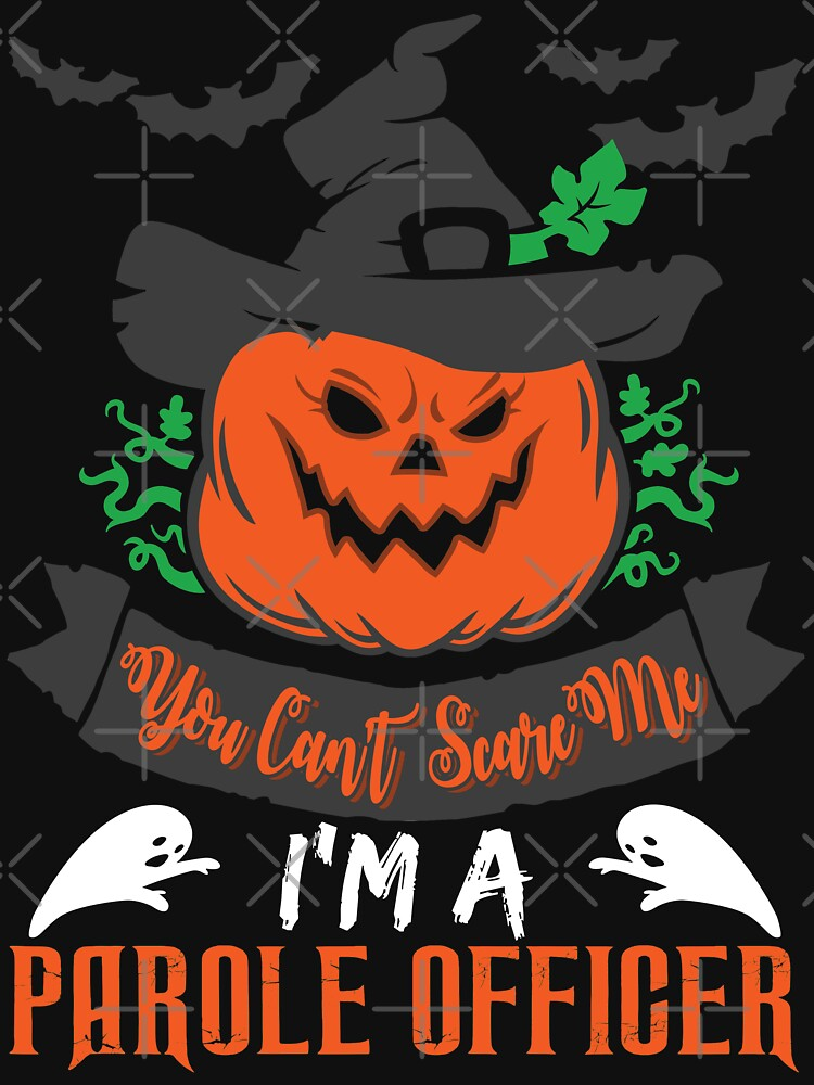 Halloween T-Shirts & Gifts: You Can't Scare Me I'm a Parole Officer by wantneedlove
