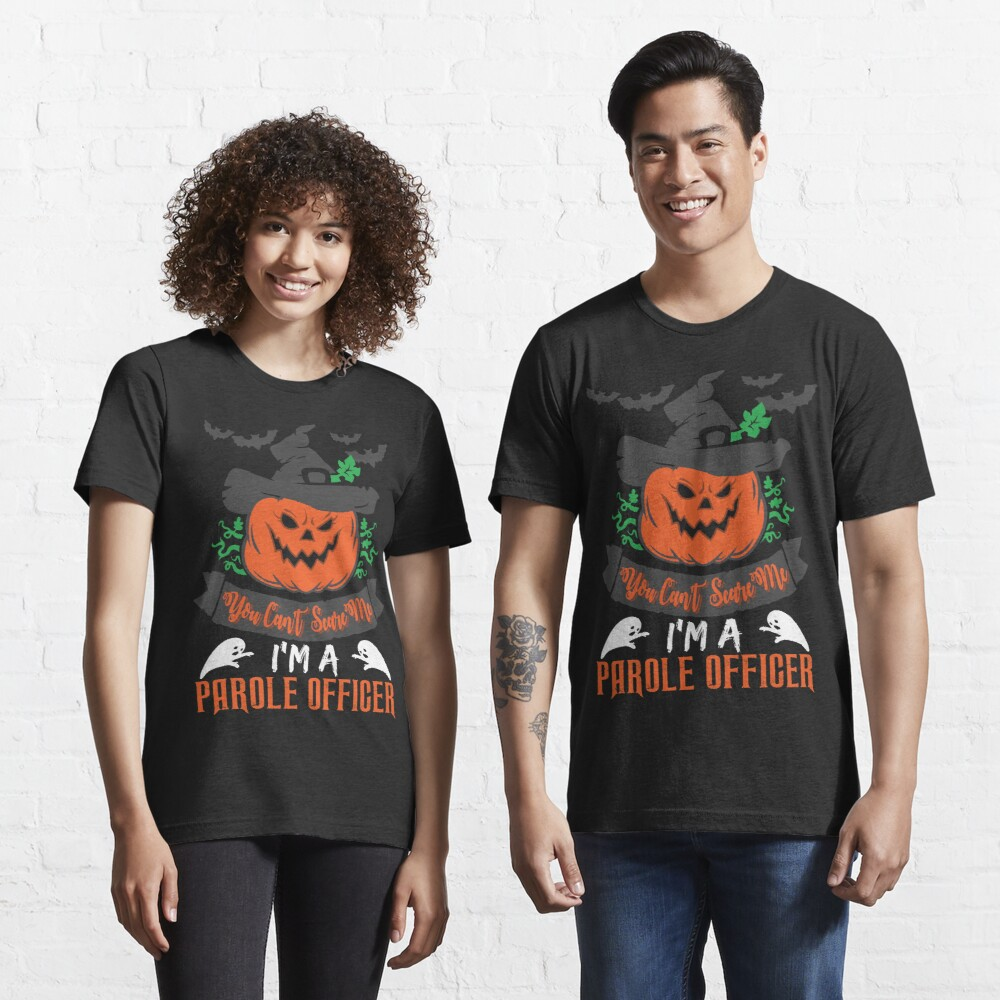 Halloween T-Shirts & Gifts: You Can't Scare Me I'm a Parole Officer Essential T-Shirt