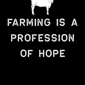 Farming Shirt Farming Profession Of Hope White Cute Gift Farm Country USA by threadsmonkey