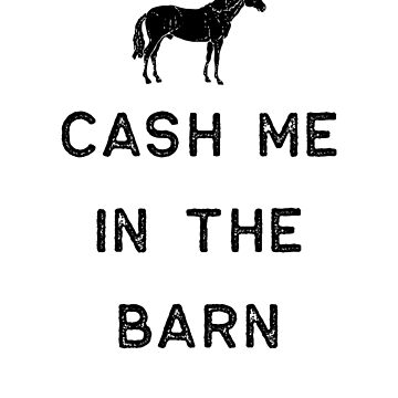 Farming Shirt Cash Me In The Barn Black Cute Gift Farm Country USA by threadsmonkey