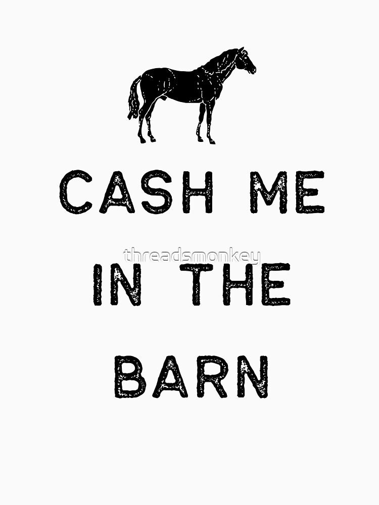 Farming Shirt Cash Me In The Barn Black Cute Gift Farm Country USA by threadsmonkey