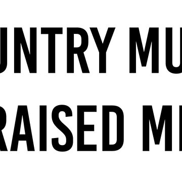 Country Music Raised Me by ktthegreat