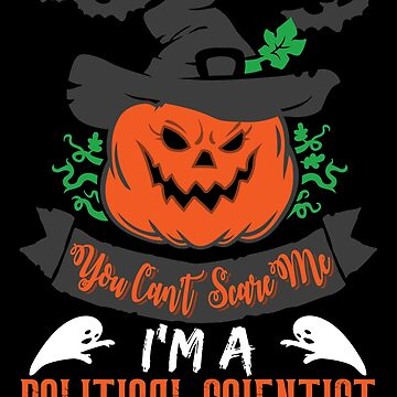 Halloween T-Shirts & Gifts: You Can't Scare Me I'm a Political Scientist by wantneedlove