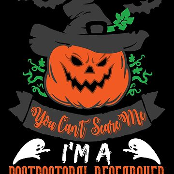 Halloween T-Shirts & Gifts: You Can't Scare Me I'm a Postdoctoral Researcher by wantneedlove