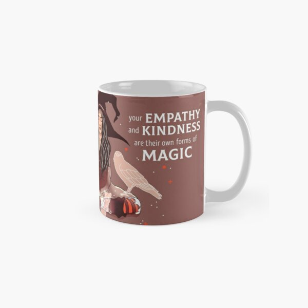 """""""Your Empathy and Kindness Are Their Own Forms of Magic"""" Witch Classic Mug"""