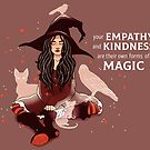 """""""Your Empathy and Kindness Are Their Own Forms of Magic"""" Witch by thelatestkate"""