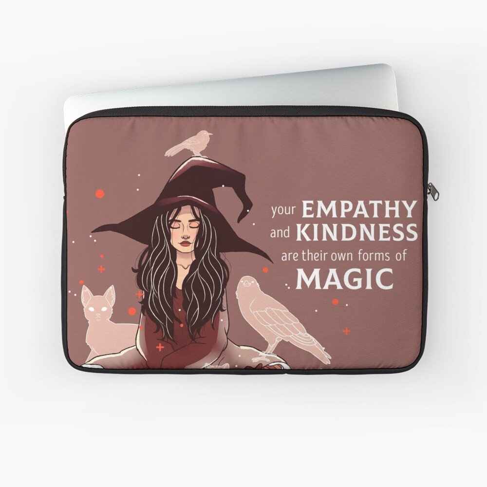"""""""Your Empathy and Kindness Are Their Own Forms of Magic"""" Witch Laptop Sleeve"""