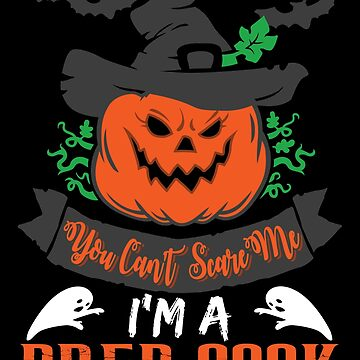 Halloween T-Shirts & Gifts: You Can't Scare Me I'm a Prep Cook by wantneedlove